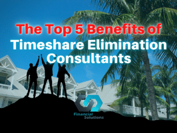 The Top 5 Benefits of Timeshare Elimination Consultants